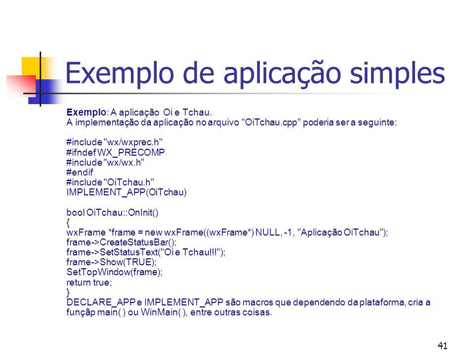 41 Exemplo de aplicação simples Exemplo: A aplicação Oi e Tchau.