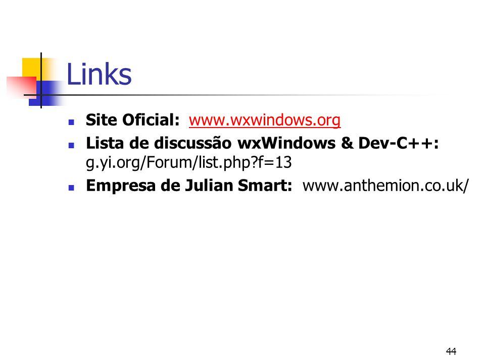 44 Links Site Oficial: www.wxwindows.orgwww.wxwindows.org Lista de discussão wxWindows & Dev-C++: g.yi.org/Forum/list.php?f=13 Empresa de Julian Smart: www.anthemion.co.uk/