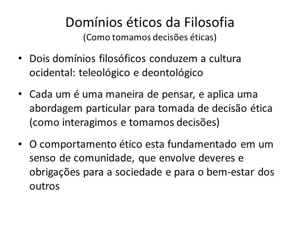 Domínios éticos da Filosofia (Como tomamos decisões éticas) Dois domínios filosóficos conduzem a cultura ocidental: teleológico e deontológico Cada um