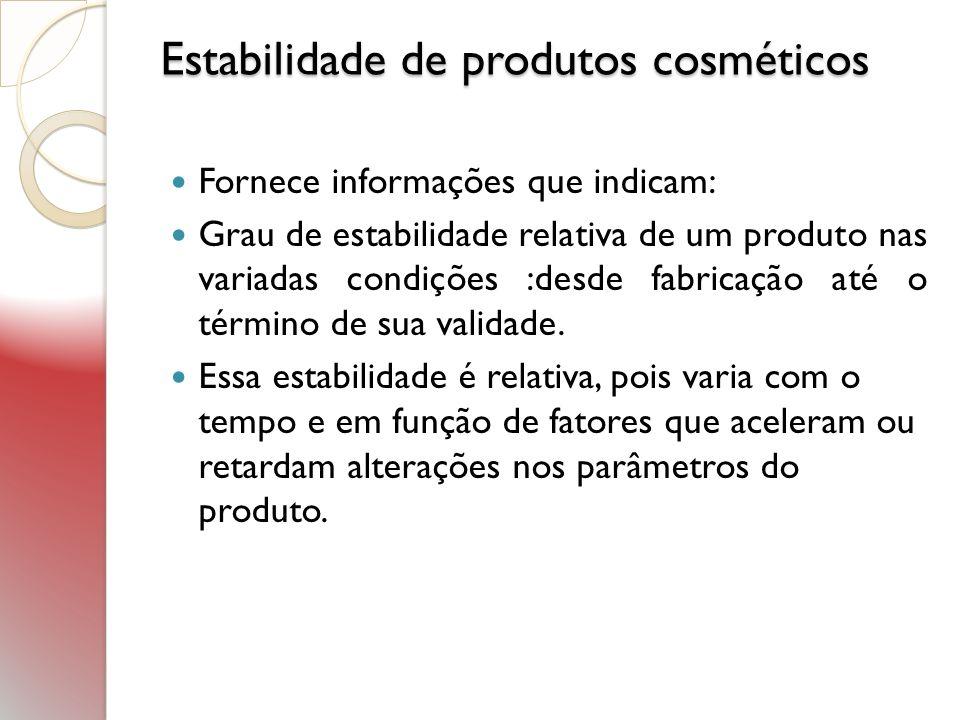 Estabilidade de produtos cosméticos Estabilidade de produtos cosméticos Fornece informações que indicam: Grau de estabilidade relativa de um produto n