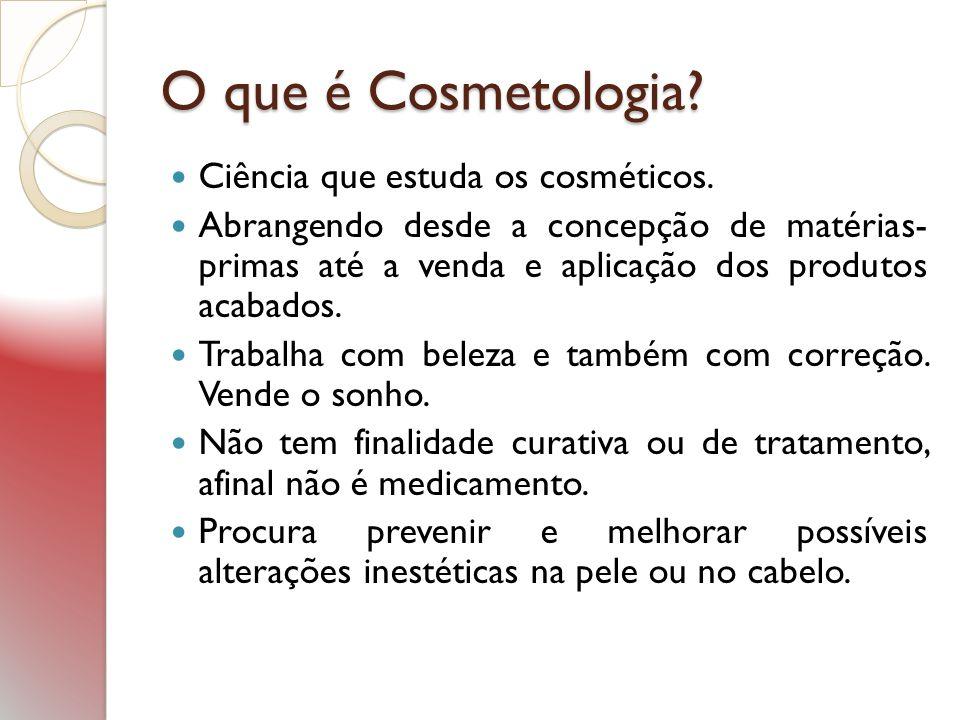 O que é Cosmetologia? Ciência que estuda os cosméticos. Abrangendo desde a concepção de matérias- primas até a venda e aplicação dos produtos acabados