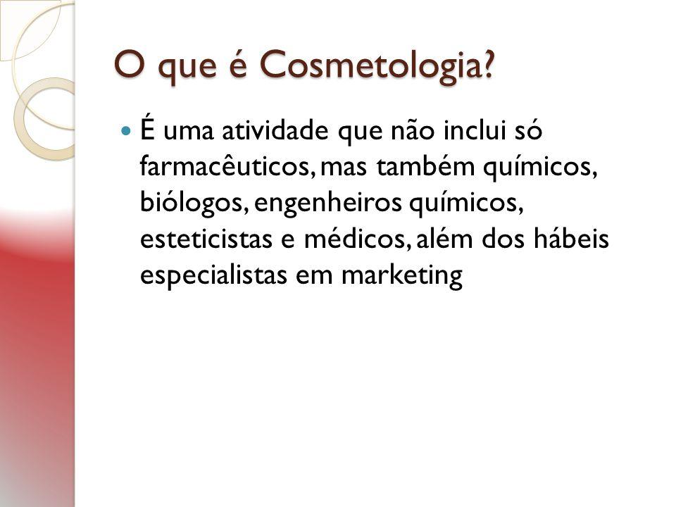 O que é Cosmetologia? É uma atividade que não inclui só farmacêuticos, mas também químicos, biólogos, engenheiros químicos, esteticistas e médicos, al