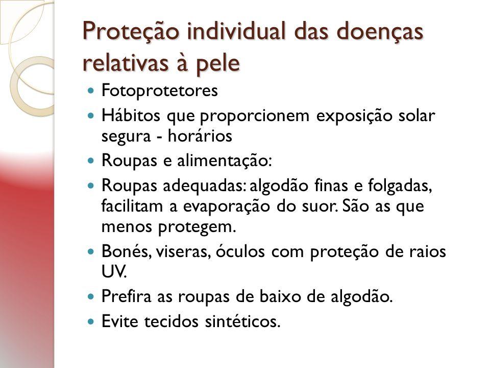 Proteção individual das doenças relativas à pele Fotoprotetores Hábitos que proporcionem exposição solar segura - horários Roupas e alimentação: Roupa