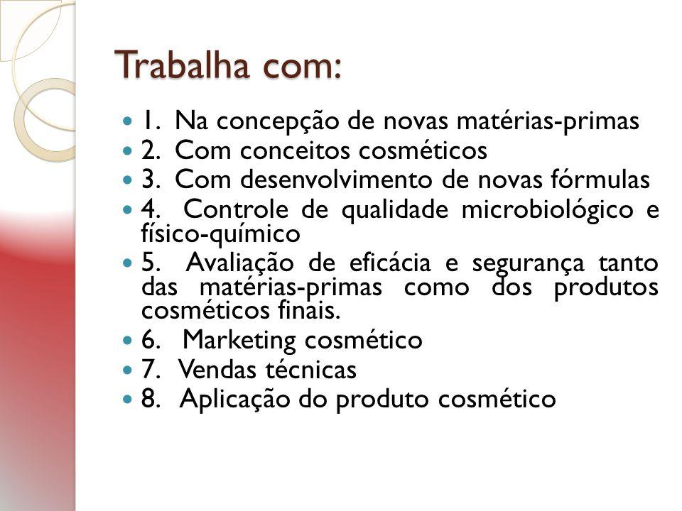 Trabalha com: 1. Na concepção de novas matérias-primas 2. Com conceitos cosméticos 3. Com desenvolvimento de novas fórmulas 4. Controle de qualidade m