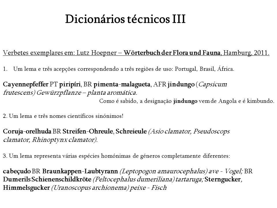 Dicionários técnicos III Verbetes exemplares em: Lutz Hoepner – Wörterbuch der Flora und Fauna, Hamburg, 2011. 1.Um lema e três acepções correspondend