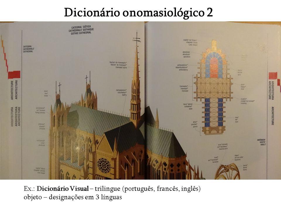 Dicionário onomasiológico 2 Ex.: Dicionário Visual – trilingue (português, francês, inglês) objeto – designações em 3 línguas