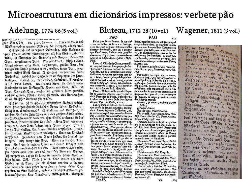 Microestrutura em dicionários impressos: verbete pão Adelung, 1774-86 (5 vol.) Bluteau, 1712-28 (10 vol.) Wagener, 1811 (3 vol.)