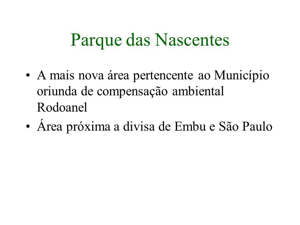 Parque das Nascentes A mais nova área pertencente ao Município oriunda de compensação ambiental Rodoanel Área próxima a divisa de Embu e São Paulo