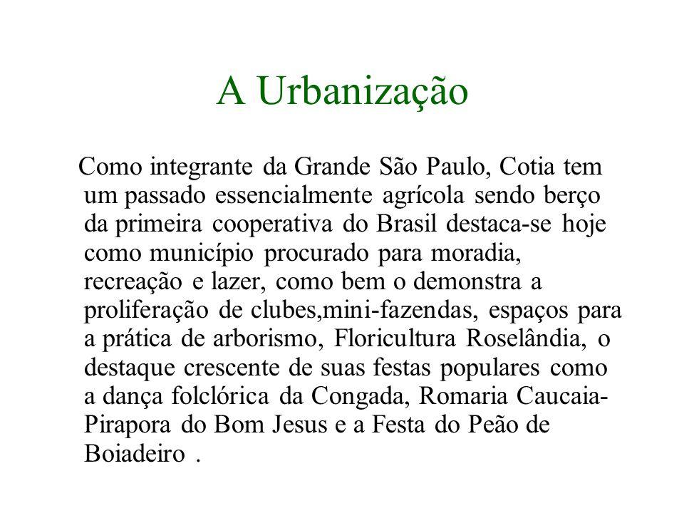 A Urbanização Como integrante da Grande São Paulo, Cotia tem um passado essencialmente agrícola sendo berço da primeira cooperativa do Brasil destaca-