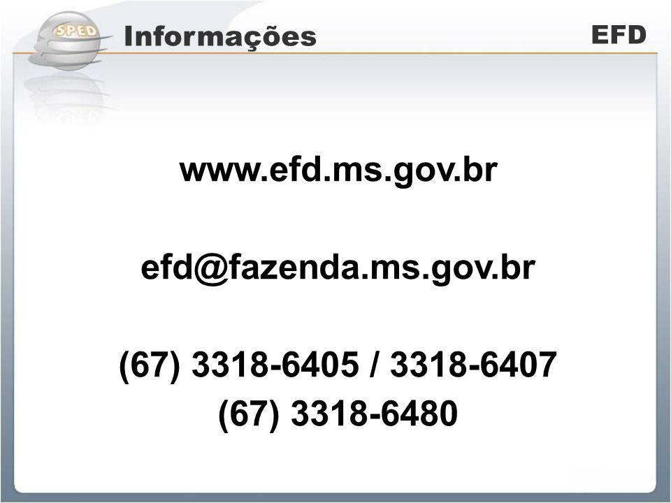 Informações EFD www.efd.ms.gov.br efd@fazenda.ms.gov.br (67) 3318-6405 / 3318-6407 (67) 3318-6480