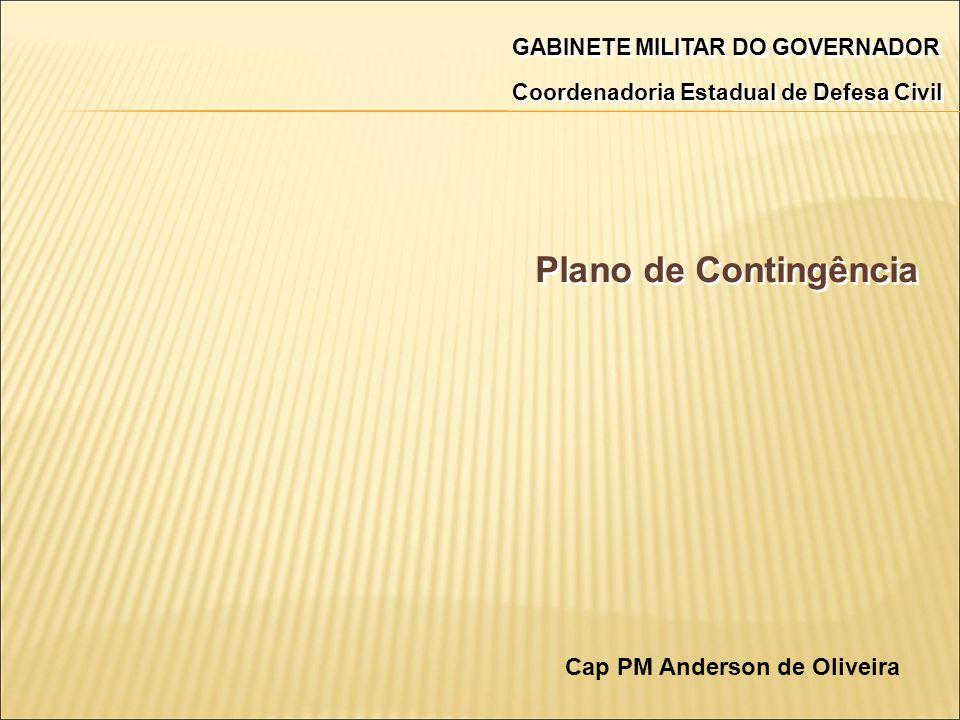 Coordenadoria Estadual de Defesa Civil GABINETE MILITAR DO GOVERNADOR Plano de Contingência Cap PM Anderson de Oliveira