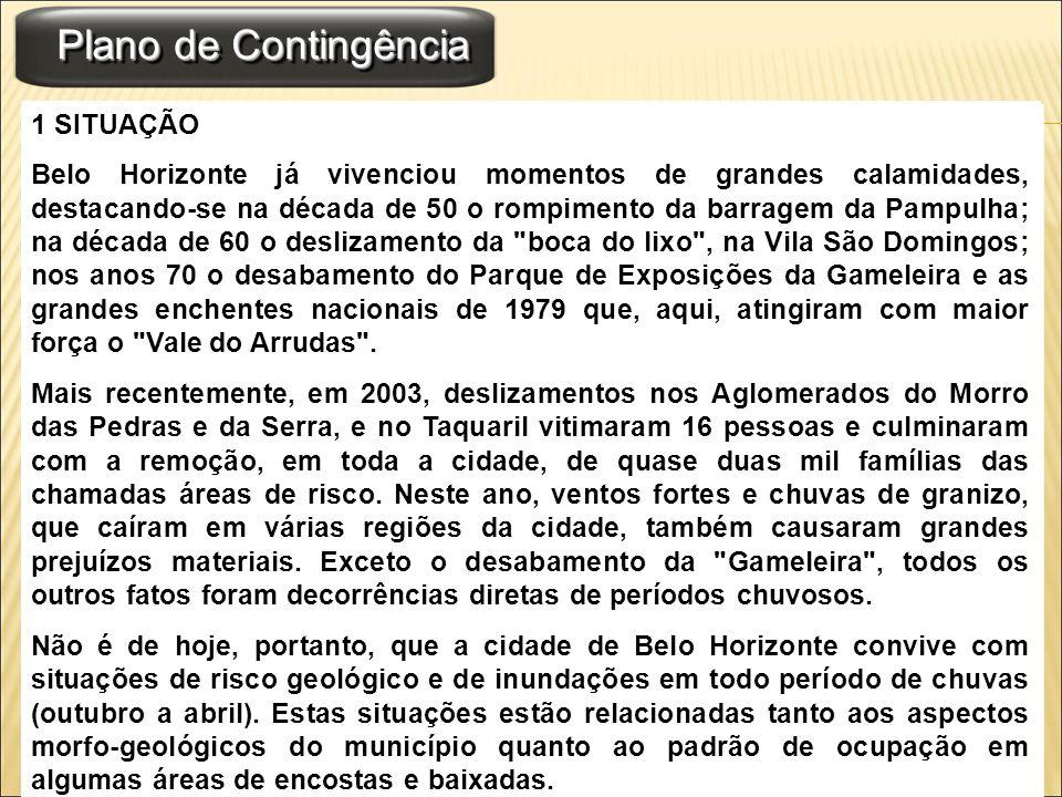 Plano de Contingência 1 SITUAÇÃO Belo Horizonte já vivenciou momentos de grandes calamidades, destacando-se na década de 50 o rompimento da barragem d