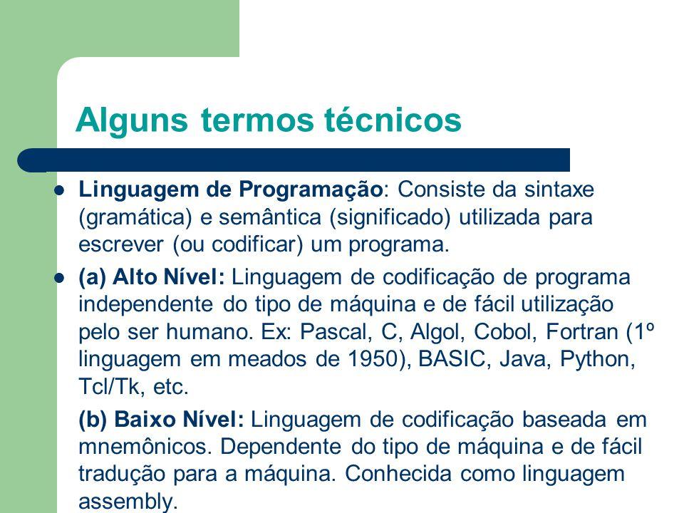 Alguns termos técnicos Linguagem de Programação: Consiste da sintaxe (gramática) e semântica (significado) utilizada para escrever (ou codificar) um programa.