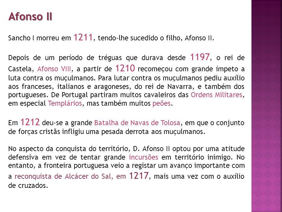Afonso II Sancho I morreu em 1211, tendo-lhe sucedido o filho, Afonso II. Depois de um período de tréguas que durava desde 1197, o rei de Castela, Afo