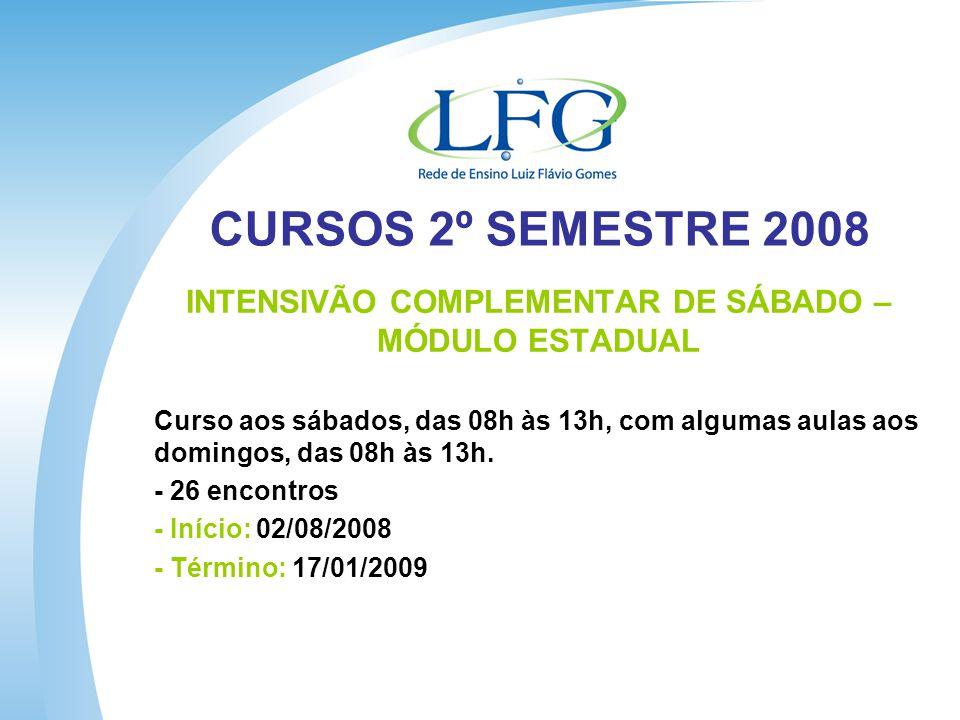 CURSOS 2º SEMESTRE 2008 INTENSIVÃO COMPLEMENTAR DE SÁBADO – MÓDULO ESTADUAL Curso aos sábados, das 08h às 13h, com algumas aulas aos domingos, das 08h às 13h.