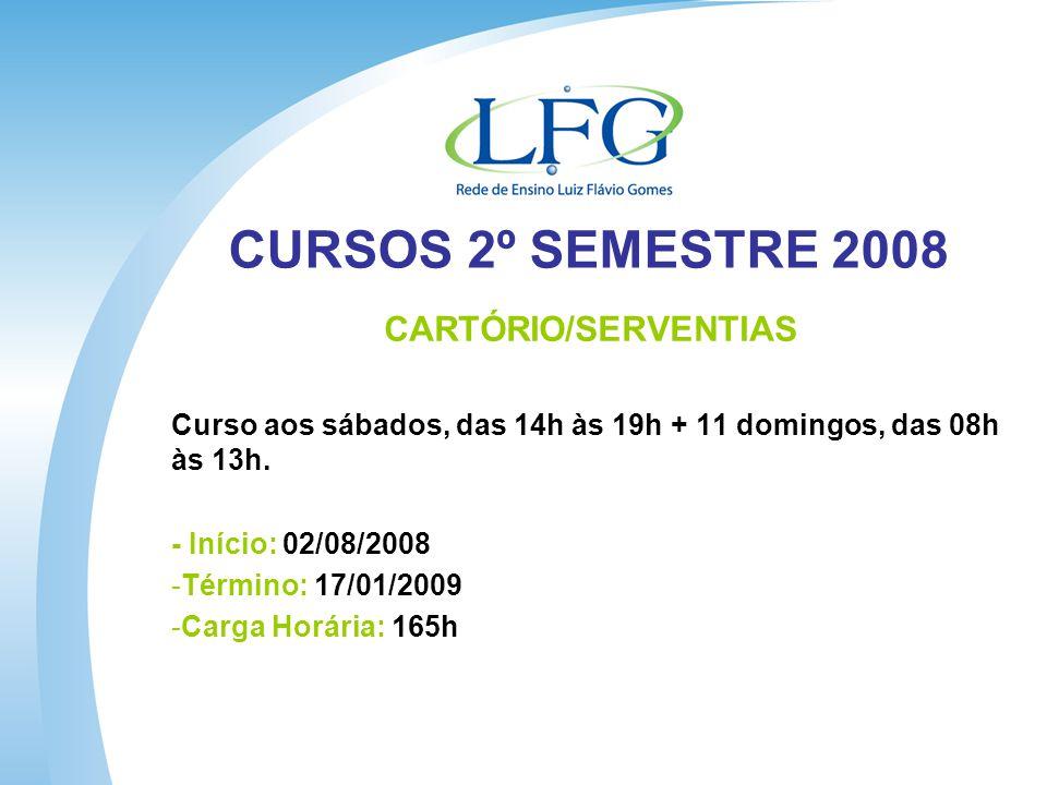 CURSOS 2º SEMESTRE 2008 CARTÓRIO/SERVENTIAS Curso aos sábados, das 14h às 19h + 11 domingos, das 08h às 13h.