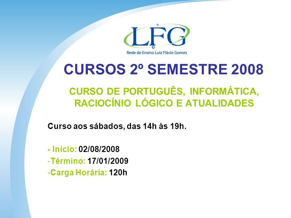 CURSOS 2º SEMESTRE 2008 CURSO DE PORTUGUÊS, INFORMÁTICA, RACIOCÍNIO LÓGICO E ATUALIDADES Curso aos sábados, das 14h às 19h.
