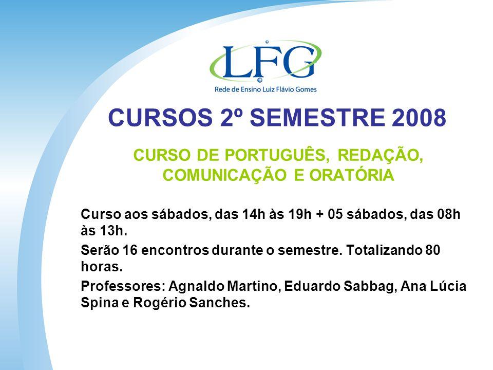CURSOS 2º SEMESTRE 2008 CURSO DE PORTUGUÊS, REDAÇÃO, COMUNICAÇÃO E ORATÓRIA Curso aos sábados, das 14h às 19h + 05 sábados, das 08h às 13h.