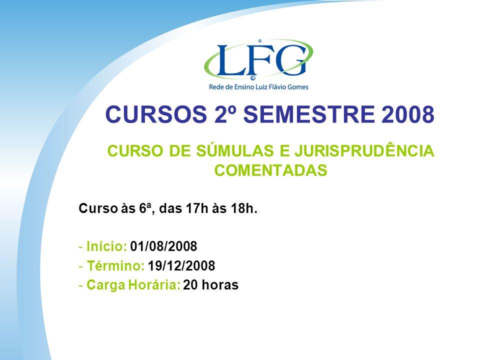 CURSOS 2º SEMESTRE 2008 CURSO DE SÚMULAS E JURISPRUDÊNCIA COMENTADAS Curso às 6ª, das 17h às 18h.