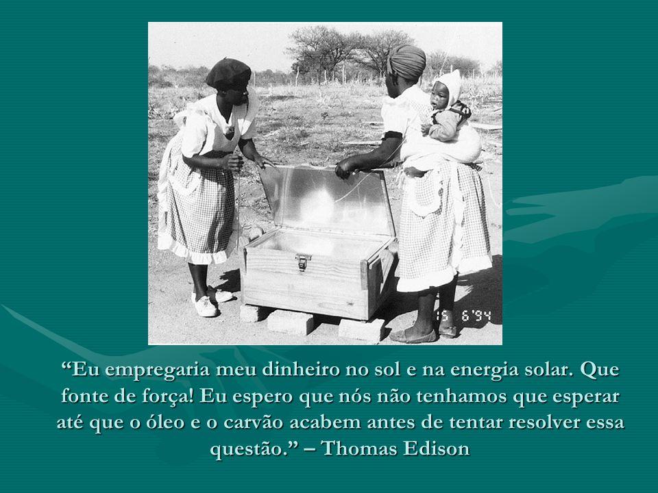 Eu empregaria meu dinheiro no sol e na energia solar. Que fonte de força! Eu espero que nós não tenhamos que esperar até que o óleo e o carvão acabem