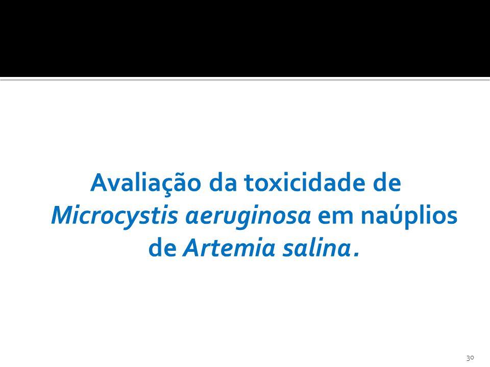 Avaliação da toxicidade de Microcystis aeruginosa em naúplios de Artemia salina. 30