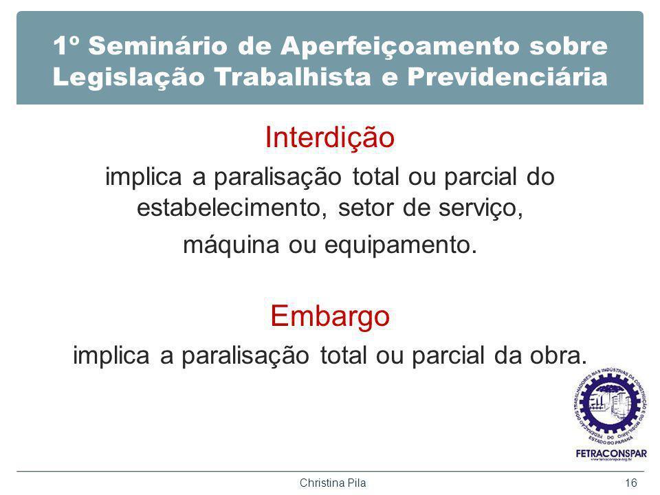 1º Seminário de Aperfeiçoamento sobre Legislação Trabalhista e Previdenciária Interdição implica a paralisação total ou parcial do estabelecimento, setor de serviço, máquina ou equipamento.