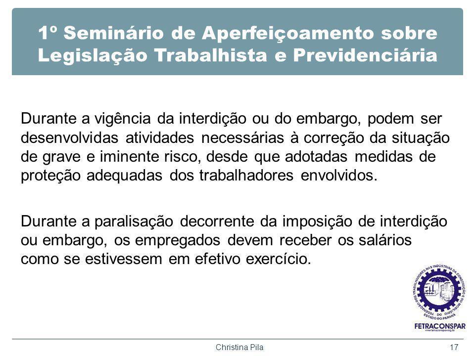 1º Seminário de Aperfeiçoamento sobre Legislação Trabalhista e Previdenciária Durante a vigência da interdição ou do embargo, podem ser desenvolvidas