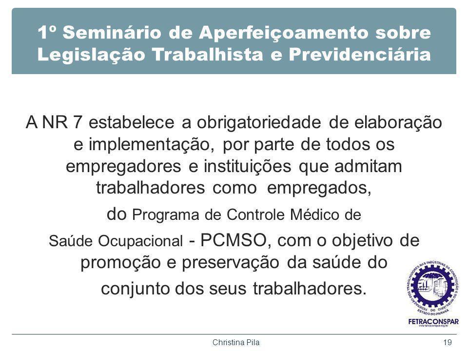 1º Seminário de Aperfeiçoamento sobre Legislação Trabalhista e Previdenciária A NR 7 estabelece a obrigatoriedade de elaboração e implementação, por p