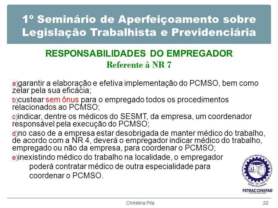1º Seminário de Aperfeiçoamento sobre Legislação Trabalhista e Previdenciária RESPONSABILIDADES DO EMPREGADOR Referente à NR 7 a) garantir a elaboraçã