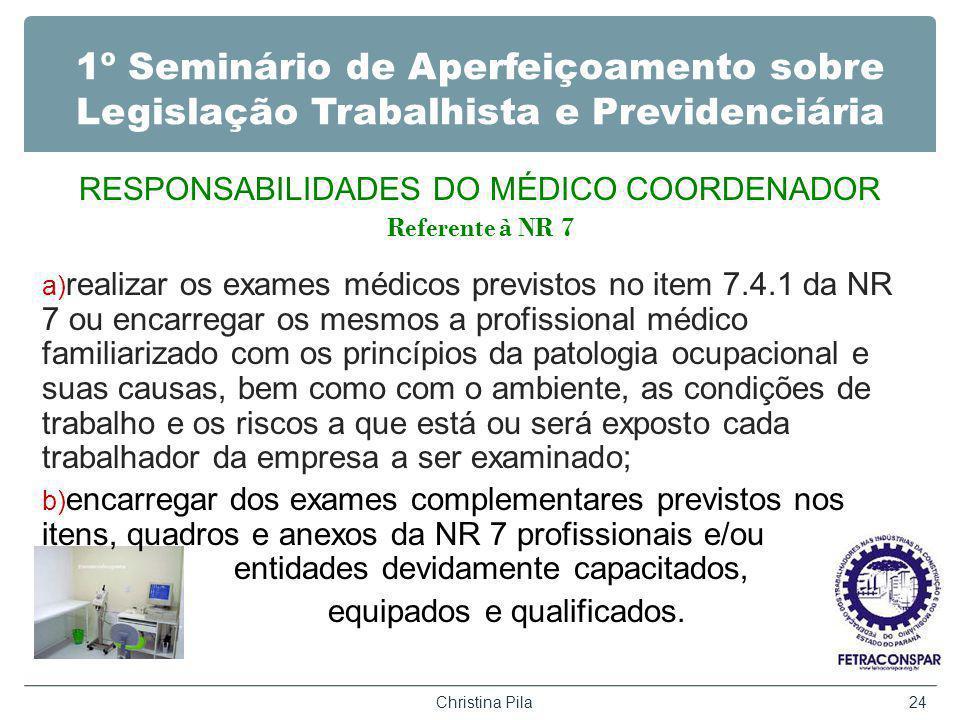 1º Seminário de Aperfeiçoamento sobre Legislação Trabalhista e Previdenciária RESPONSABILIDADES DO MÉDICO COORDENADOR Referente à NR 7 a) realizar os