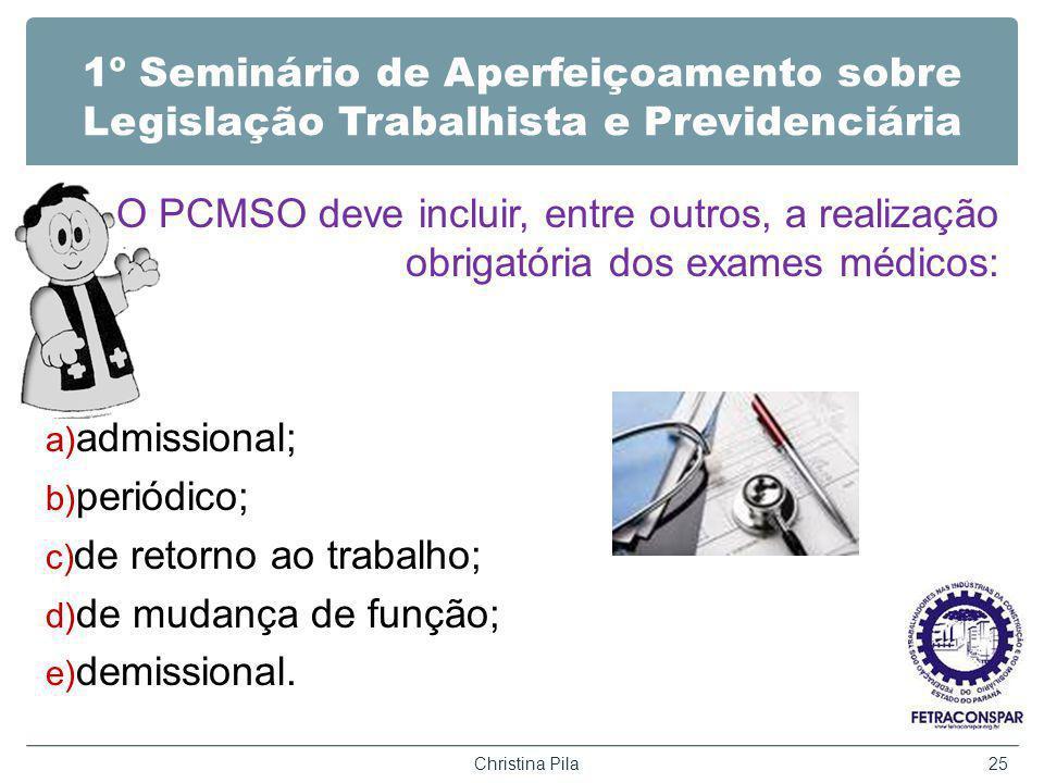 1º Seminário de Aperfeiçoamento sobre Legislação Trabalhista e Previdenciária O PCMSO deve incluir, entre outros, a realização obrigatória dos exames