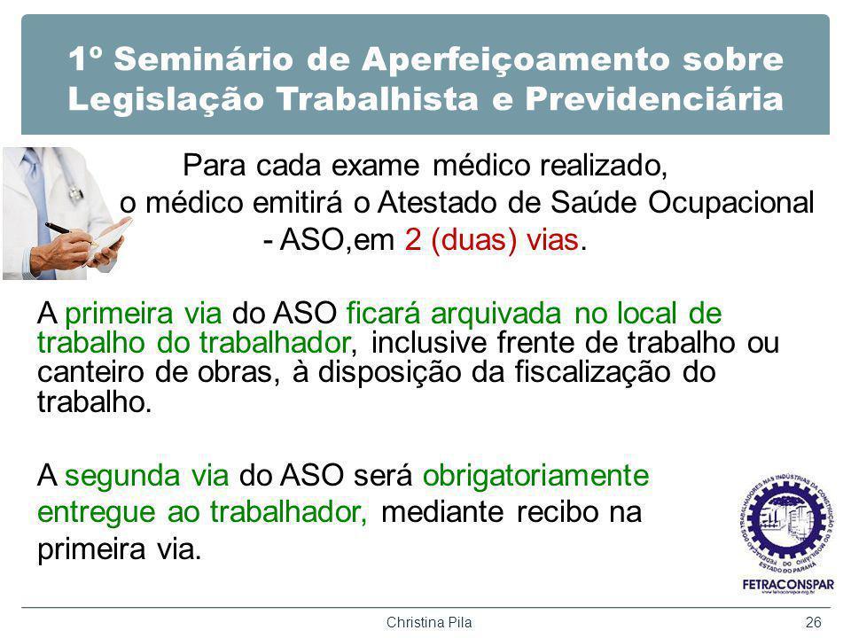 1º Seminário de Aperfeiçoamento sobre Legislação Trabalhista e Previdenciária Para cada exame médico realizado, o médico emitirá o Atestado de Saúde Ocupacional - ASO,em 2 (duas) vias.