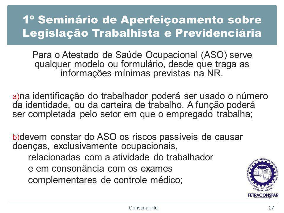 1º Seminário de Aperfeiçoamento sobre Legislação Trabalhista e Previdenciária Para o Atestado de Saúde Ocupacional (ASO) serve qualquer modelo ou formulário, desde que traga as informações mínimas previstas na NR.