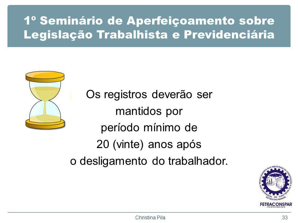 1º Seminário de Aperfeiçoamento sobre Legislação Trabalhista e Previdenciária Os registros deverão ser mantidos por período mínimo de 20 (vinte) anos