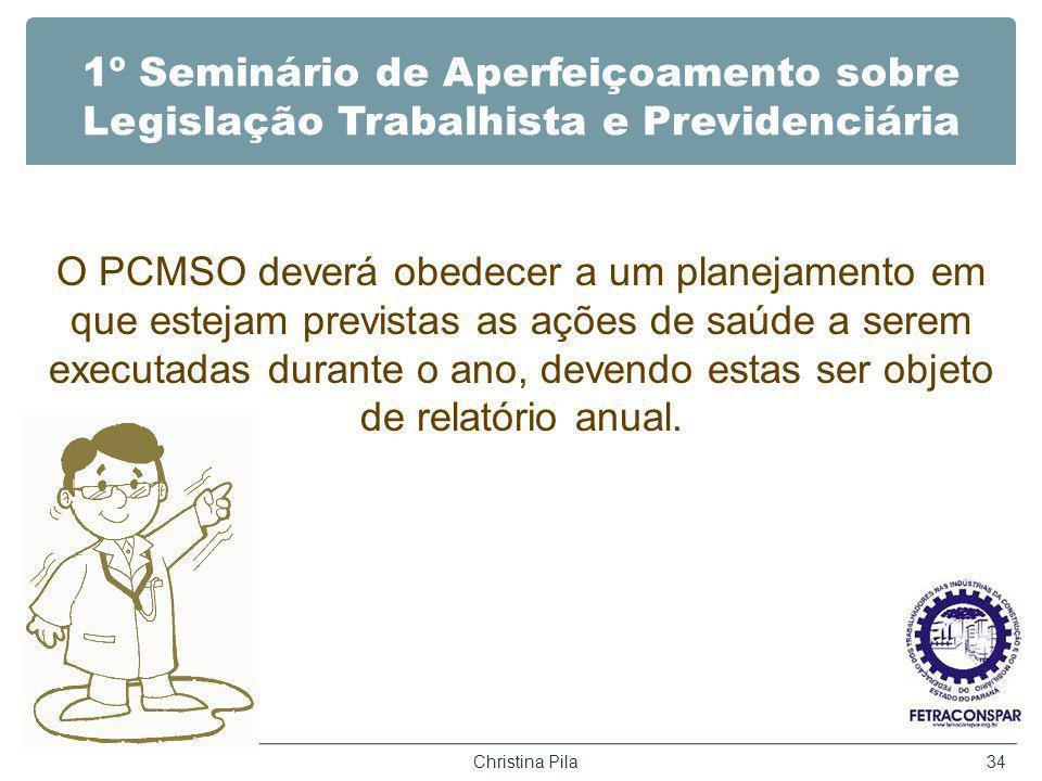 1º Seminário de Aperfeiçoamento sobre Legislação Trabalhista e Previdenciária O PCMSO deverá obedecer a um planejamento em que estejam previstas as aç