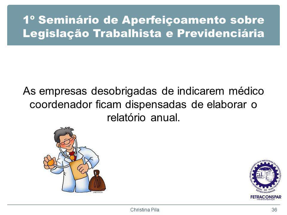 1º Seminário de Aperfeiçoamento sobre Legislação Trabalhista e Previdenciária As empresas desobrigadas de indicarem médico coordenador ficam dispensad
