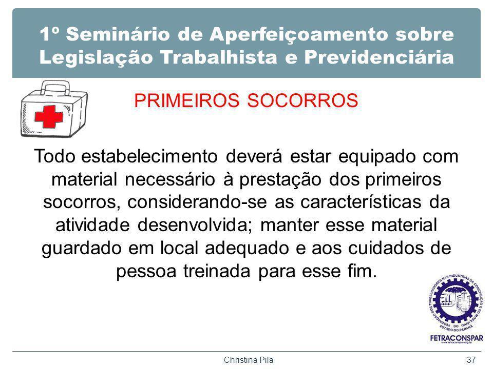 1º Seminário de Aperfeiçoamento sobre Legislação Trabalhista e Previdenciária PRIMEIROS SOCORROS Todo estabelecimento deverá estar equipado com materi