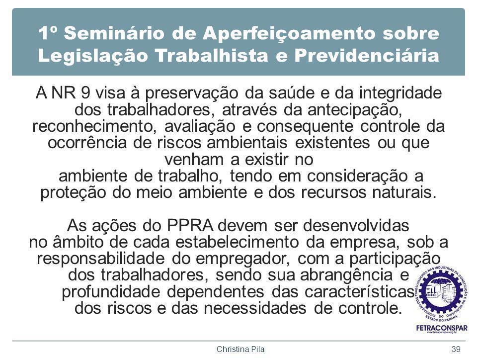 1º Seminário de Aperfeiçoamento sobre Legislação Trabalhista e Previdenciária A NR 9 visa à preservação da saúde e da integridade dos trabalhadores, a
