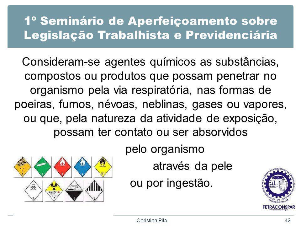 1º Seminário de Aperfeiçoamento sobre Legislação Trabalhista e Previdenciária Consideram-se agentes químicos as substâncias, compostos ou produtos que