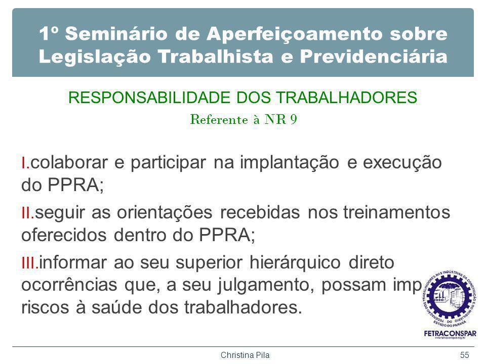 1º Seminário de Aperfeiçoamento sobre Legislação Trabalhista e Previdenciária RESPONSABILIDADE DOS TRABALHADORES Referente à NR 9 I.