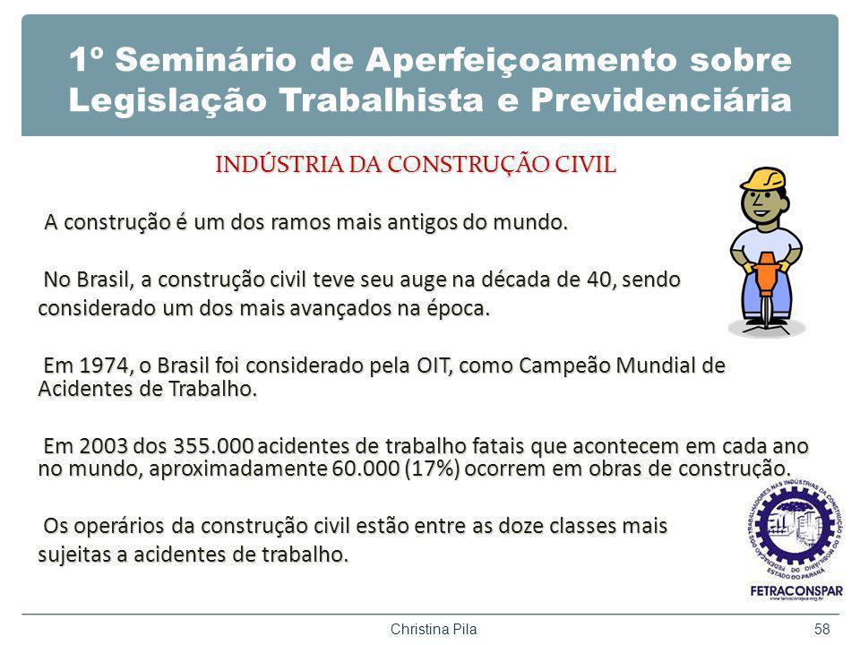 1º Seminário de Aperfeiçoamento sobre Legislação Trabalhista e Previdenciária INDÚSTRIA DA CONSTRUÇÃO CIVIL A construção é um dos ramos mais antigos do mundo.