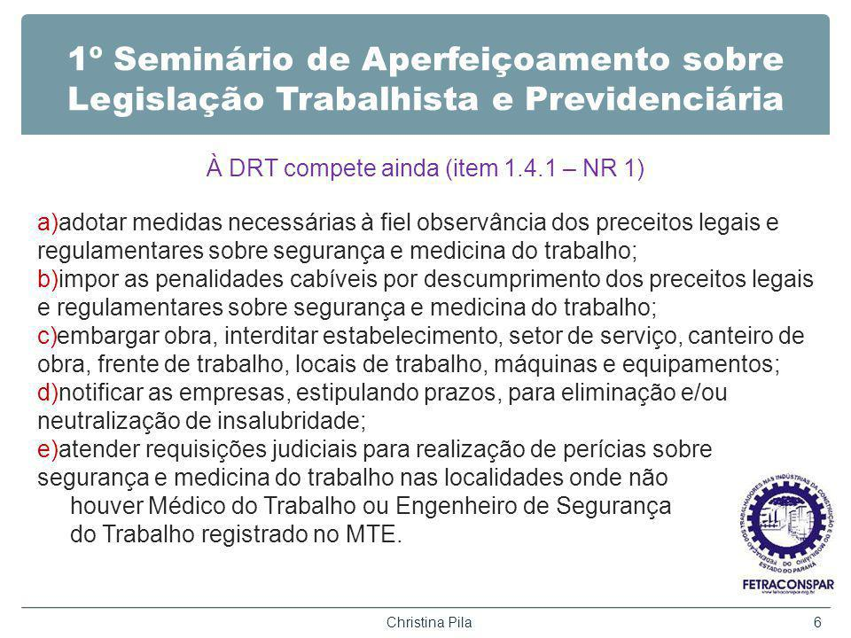 1º Seminário de Aperfeiçoamento sobre Legislação Trabalhista e Previdenciária À DRT compete ainda (item 1.4.1 – NR 1) a)adotar medidas necessárias à f