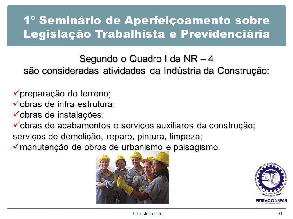 1º Seminário de Aperfeiçoamento sobre Legislação Trabalhista e Previdenciária Segundo o Quadro I da NR – 4 são consideradas atividades da Indústria da