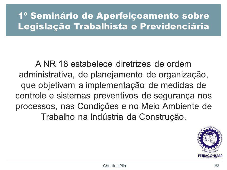 1º Seminário de Aperfeiçoamento sobre Legislação Trabalhista e Previdenciária A NR 18 estabelece diretrizes de ordem administrativa, de planejamento d
