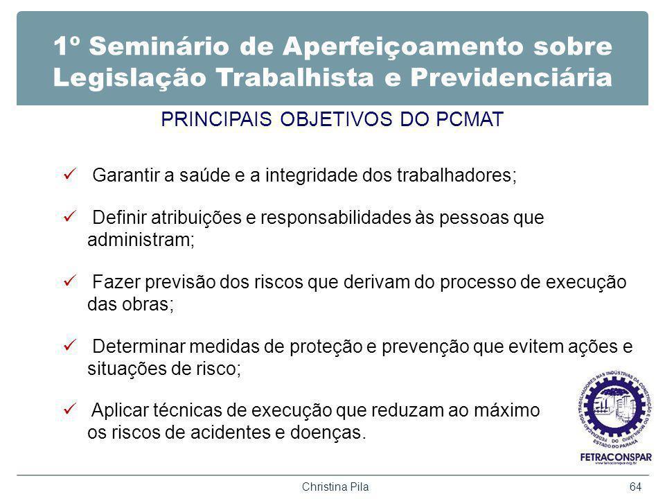 1º Seminário de Aperfeiçoamento sobre Legislação Trabalhista e Previdenciária PRINCIPAIS OBJETIVOS DO PCMAT Garantir a saúde e a integridade dos traba