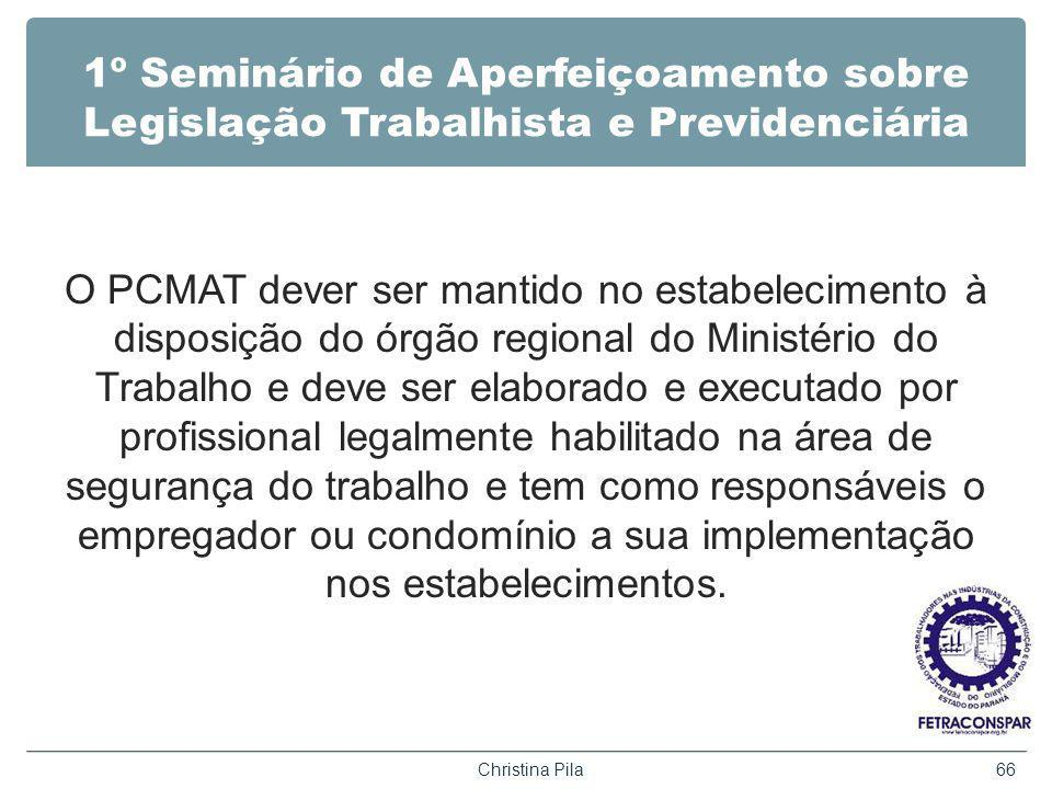 1º Seminário de Aperfeiçoamento sobre Legislação Trabalhista e Previdenciária O PCMAT dever ser mantido no estabelecimento à disposição do órgão regio