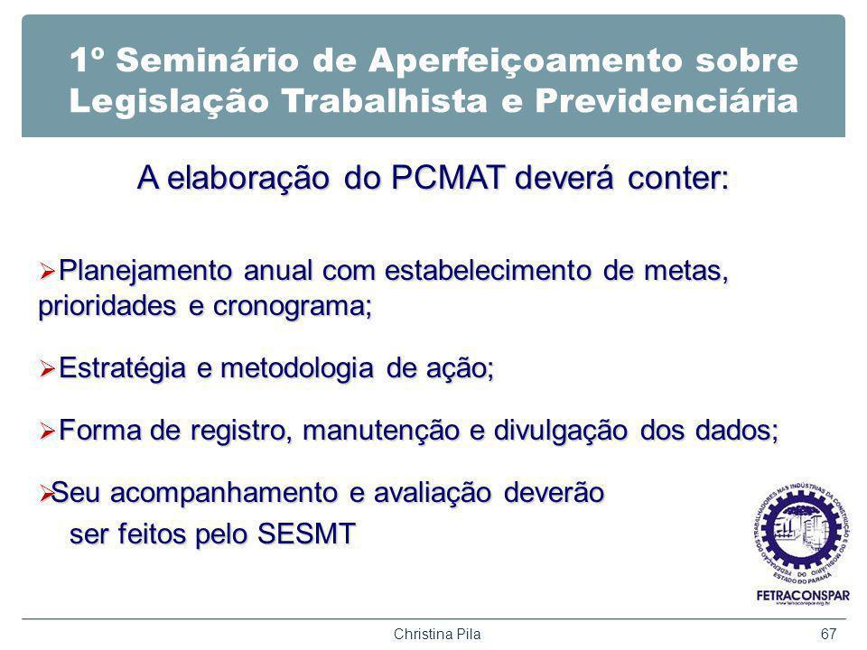 1º Seminário de Aperfeiçoamento sobre Legislação Trabalhista e Previdenciária A elaboração do PCMAT deverá conter: Planejamento anual com estabelecime