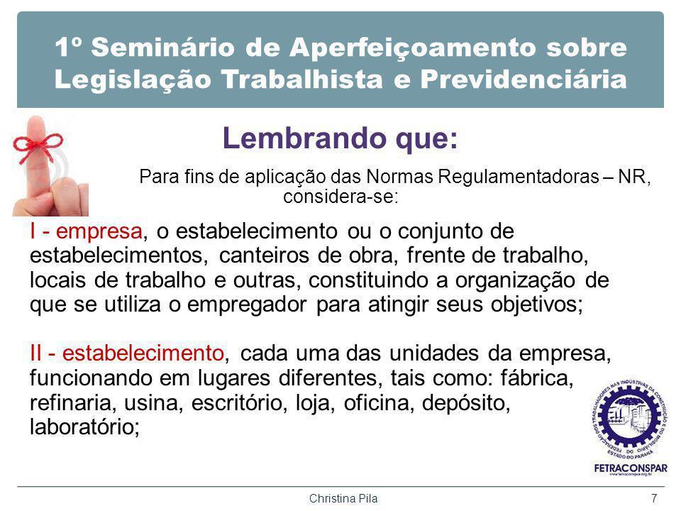1º Seminário de Aperfeiçoamento sobre Legislação Trabalhista e Previdenciária Lembrando que: Para fins de aplicação das Normas Regulamentadoras – NR,