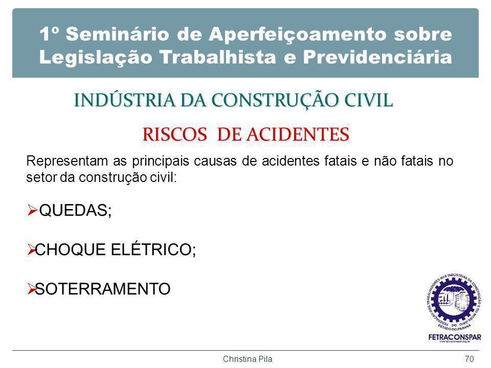 1º Seminário de Aperfeiçoamento sobre Legislação Trabalhista e Previdenciária INDÚSTRIA DA CONSTRUÇÃO CIVIL RISCOS DE ACIDENTES Christina Pila70 Repre