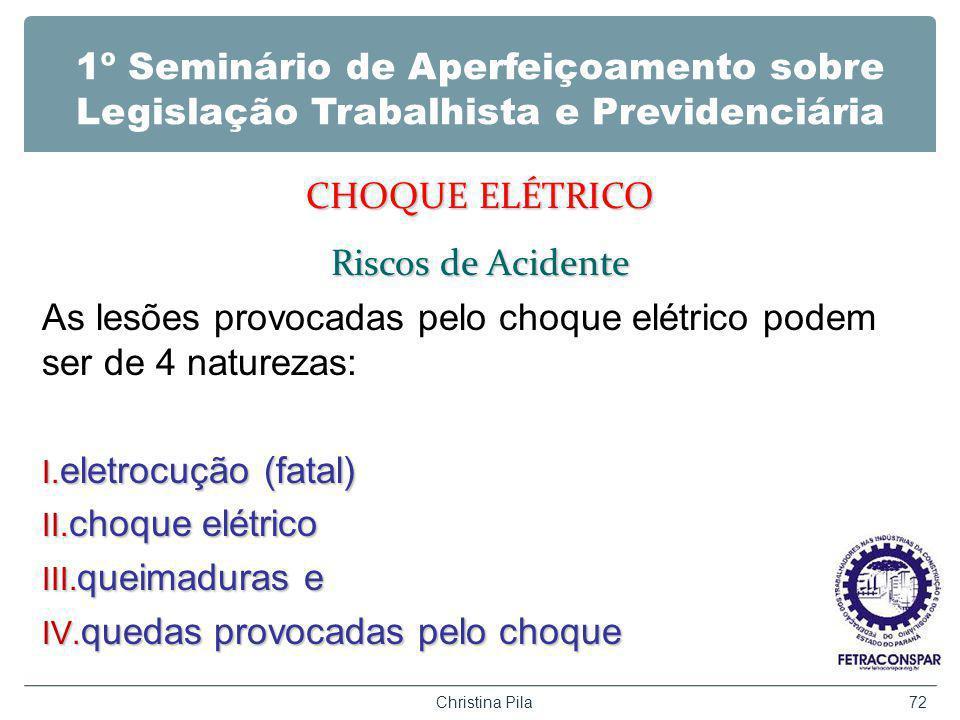 1º Seminário de Aperfeiçoamento sobre Legislação Trabalhista e Previdenciária CHOQUE ELÉTRICO Riscos de Acidente As lesões provocadas pelo choque elétrico podem ser de 4 naturezas: I.